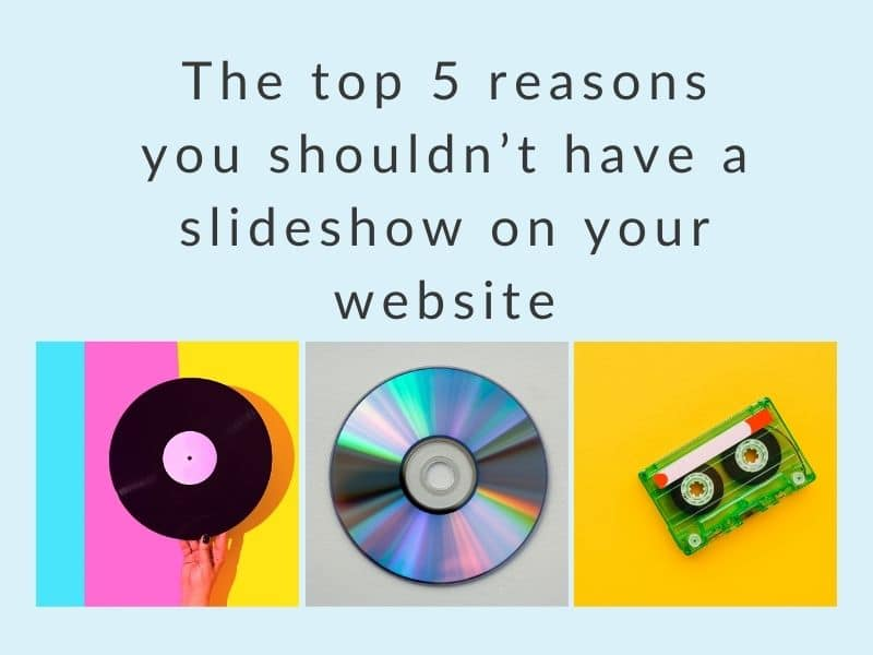 The top 5 reasons you shouldn't have a slideshow on your website